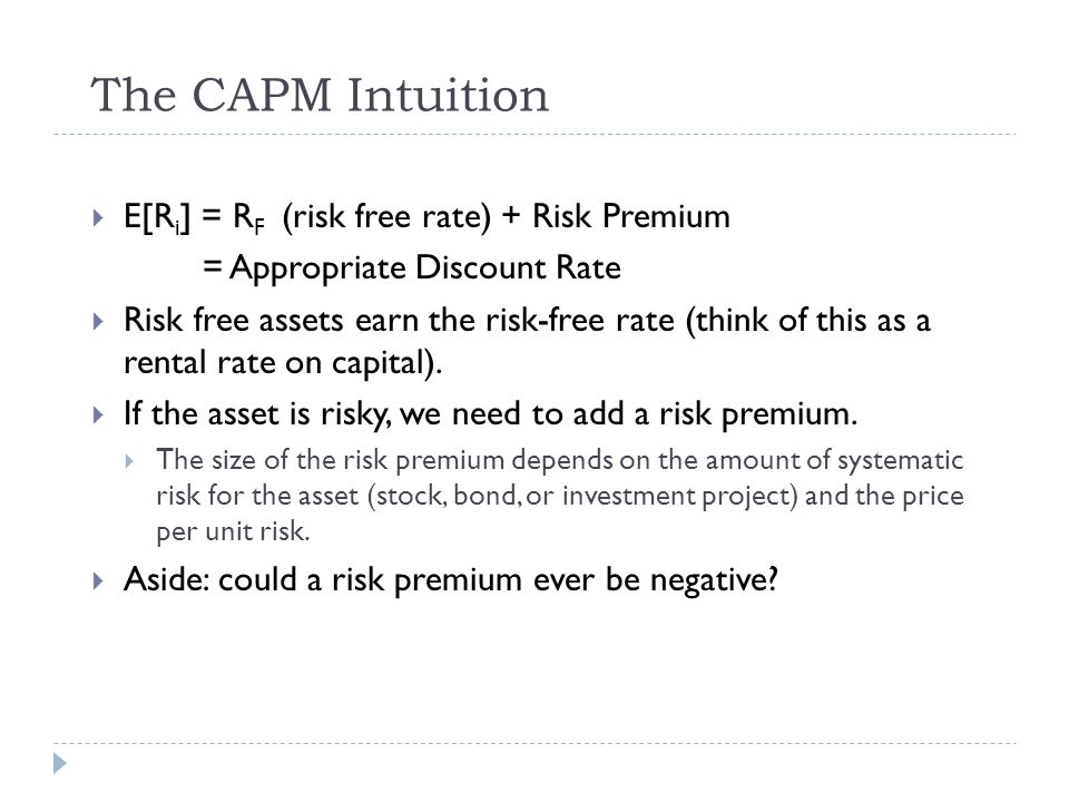 The CAPM Intuition E[Ri] = RF (risk free rate) + Risk Premium